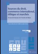 SOURCES DU DROIT, COMMERCE INTERNATIONAL, ETHIQUE ET MARCHES - 50 ans de travaux de l'école de Dijon